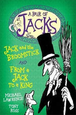 A Pair Of Jacks : Jack And The Broomstick And From A Jack To A King - Michael Lawrence