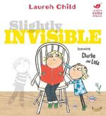 Slightly Invisible : Charlie and Lola Series - Lauren Child