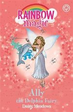 Ally The Dolphin Fairy : The Ocean Fairies : The Rainbow Magic Series : Book 85 - Daisy Meadows