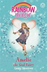Amelie The Seal Fairy : The Ocean Fairies : The Rainbow Magic Series : Book 86 - Daisy Meadows