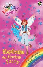 Stephanie the Starfish Fairy : The Rainbow Magic Series : Book 89 - The Ocean Fairies - Daisy Meadows