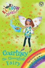 Courtney The Clownfish Fairy : The Rainbow Magic Series : Book 91 - The Ocean Fairies - Daisy Meadows