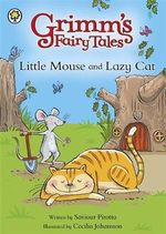 Little Mouse and Lazy Cat : Grimm's Fairy Tales - Saviour Pirotta