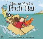 How to Find a Fruitbat - Michelle Robinson