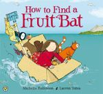 How to Find a Fruit Bat - Michelle Robinson