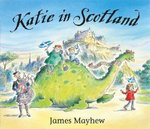 Katie in Scotland : Katie Series - James Mayhew
