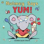 Nutmeg Says Yum! - Caroline Jayne Church