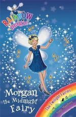 Morgan the Midnight Fairy : The Rainbow Magic Series : Book 95 - The Twilight Fairies - Daisy Meadows