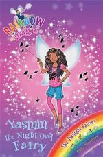 Yasmin the Night Owl Fairy : The Rainbow Magic Series : Book 96 - The Twilight Fairies - Daisy Meadows