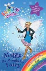 Maisie the Moonbeam Fairy  : The Rainbow Magic Series : Book 97 - The Twilight Fairies  - Daisy Meadows