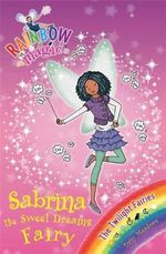 Sabrina the Sweet Dreams Fairy : The Rainbow Magic Series : Book 98 - The Twilight Fairies - Daisy Meadows