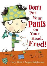 Don't Put Your Pants on Your Head, Fred! - Caryl Hart