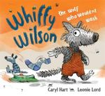 Whiffy Wilson : The Wolf Who Wouldn't Wash - Caryl Hart
