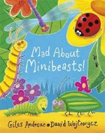 Mad About Minibeasts! - David Wojtowycz