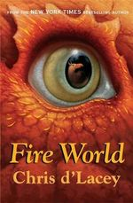 Fire World : The Last Dragon Chronicles : Book 6 - Chris D'Lacey