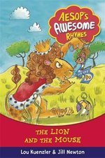 The Lion and the Mouse : Aesop's Awesome Rhymes - Lou Kuenzler