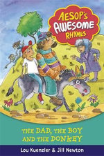 The Dad, the Boy and the Donkey : Aesop's Awesome Rhymes - Lou Kuenzler