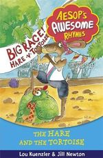 The Hare and the Tortoise : Aesop's Awesome Rhymes - Lou Kuenzler