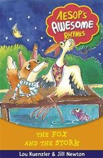 The Fox and the Stork : Aesop's Awesome Rhymes - Lou Kuenzler