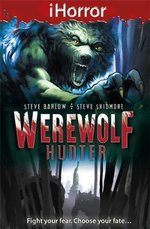 iHorror : Werewolf Hunter : Fight Your Fear. Choose Your Fate... - Steve Skidmore