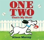 One, Two, That's My Shoe! - Alison Murray