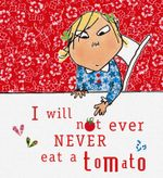 I Will Not Ever Never Eat a Tomato : Limited Edition - Lauren Child