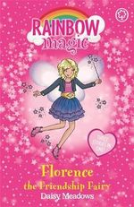 Florence the Friendship Fairy : The Rainbow Magic Series : The Holiday Fairies : Book 16 - Daisy Meadows