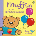 Muffin and the Birthday Surprise : Muffin - Clara Vulliamy
