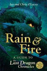 Rain and Fire : A Guide to the Last Dragon Chronicles - Chris D'Lacey