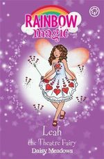 Leah the Theatre Fairy : The Showtime Fairies : The Rainbow Magic Series : Book 100 - Daisy Meadows