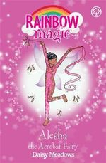Alesha the Acrobat Fairy : The Showtime Fairies : The Rainbow Magic Series : Book 101 - Daisy Meadows