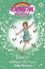 Darcey the Dance Diva Fairy : The Showtime Fairies : The Rainbow Magic Series : Book 102 - Daisy Meadows