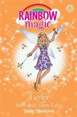 Rainbow Magic : Taylor the Talent Show Fairy : The Showtime Fairies : Book 105 - Daisy Meadows