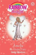 Amelia the Singing Fairy : The Showtime Fairies : The Rainbow Magic Series : Book 105 - Daisy Meadows