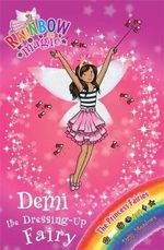 Demi the Dressing-Up Fairy : The Rainbow Magic Series : Book 107 - The Princess Fairies - Daisy Meadows