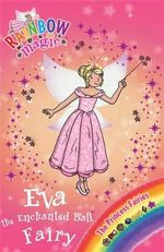 Eva the Enchanted Ball Fairy : The Princess Fairies : The Rainbow Magic Series : Book 112 - Daisy Meadows