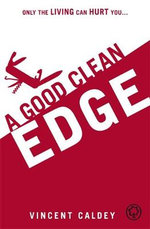 A Good Clean Edge : Only the Living Can Hurt You... - Vincent Caldey