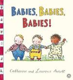 Babies, Babies, Babies! - Catherine Anholt