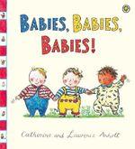 Babies, Babies, Babies! - Laurence Anholt