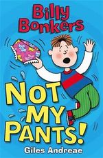 Not My Pants! : Billy Bonkers  - Giles Andreae