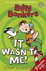 It Wasn't Me! : Billy Bonkers Series : Book 4 - Giles Andreae