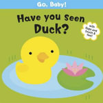 Go Baby! Have You Seen Duck? - Smriti Prasadam-Halls