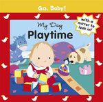 Go Baby! My Day : Playtime : With A Mirror to Look In! - Alex Ayliffe