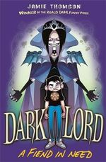 A Fiend in Need : Dark Lord Series : Book 2 - Jamie Thomson