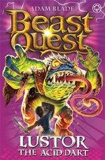 Lustor the Acid Dart : Beast Quest Master of the Beasts : Beast Quest : Book 57 - Adam Blade