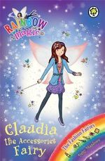 Claudia the Accessories Fairy : The Fashion Fairies : The Rainbow Magic Series : Book 121 - Daisy Meadows