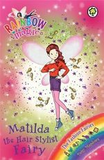 Matilda the Hair Stylist Fairy : The Fashion Fairies : The Rainbow Magic Series : Book 124 - Daisy Meadows