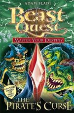 Beast Quest : The Pirate's Curse : Master Your Destiny : Book 3 - Adam Blade
