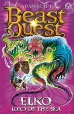 Elko Lord of the Sea  : Beast Quest - The New Age : Book 61 - Adam Blade
