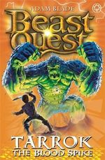 Tarrok the Blood Spike  : Beast Quest - The New Age : Book 62 - Adam Blade